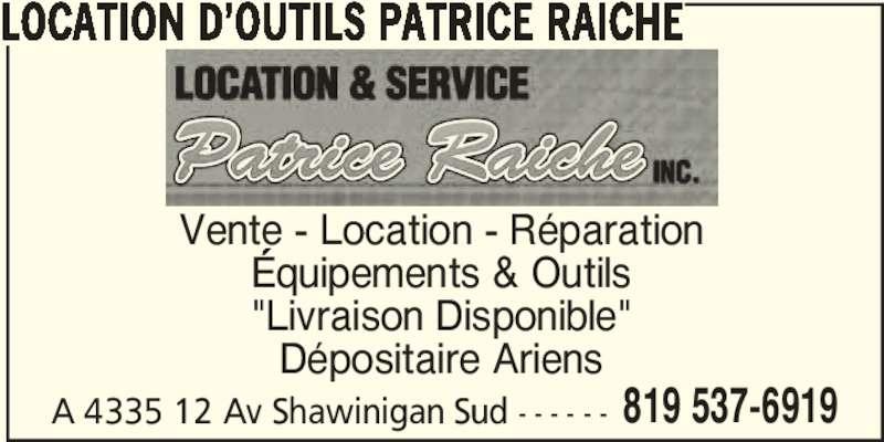 """Location & Service Patrice Raiche inc (819-537-6919) - Annonce illustrée======= - 819 537-6919 Vente - Location - Réparation Équipements & Outils """"Livraison Disponible"""" Dépositaire Ariens A 4335 12 Av Shawinigan Sud - - - - - - LOCATION D'OUTILS PATRICE RAICHE"""
