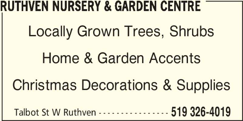 Ruthven Nursery & Garden Centre (519-326-4019) - Display Ad - RUTHVEN NURSERY & GARDEN CENTRE Locally Grown Trees, Shrubs Home & Garden Accents Christmas Decorations & Supplies Talbot St W Ruthven - - - - - - - - - - - - - - - - 519 326-4019