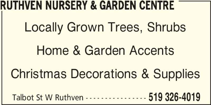 Ruthven Nursery & Garden Centre (519-326-4019) - Display Ad - RUTHVEN NURSERY & GARDEN CENTRE Locally Grown Trees, Shrubs Home & Garden Accents Christmas Decorations & Supplies Talbot St W Ruthven - - - - - - - - - - - - - - - - 519 326-4019