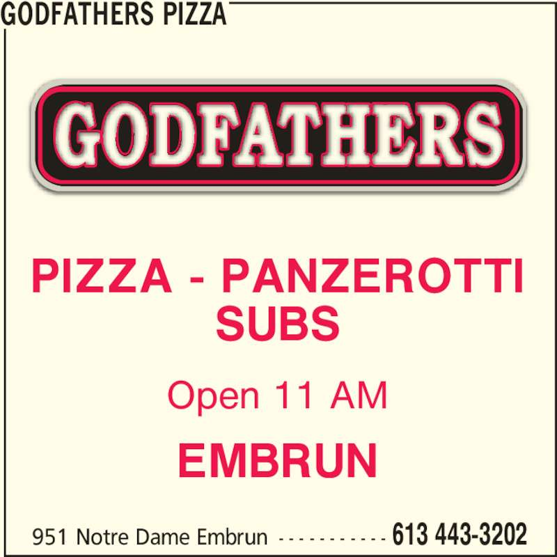 Godfathers Pizza (613-443-3202) - Annonce illustrée======= - PIZZA - PANZEROTTI SUBS Open 11 AM EMBRUN GODFATHERS PIZZA 951 Notre Dame Embrun - - - - - - - - - - - 613 443-3202