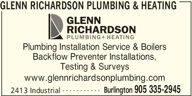 Glenn Richardson Plumbing & Heating (905-335-2945) - Display Ad - GLENN RICHARDSON PLUMBING & HEATING 2413 Industrial Burlington 905 335-2945- - - - - - - - - - - Plumbing Installation Service & Boilers Backflow Preventer Installations, Testing & Surveys www.glennrichardsonplumbing.com