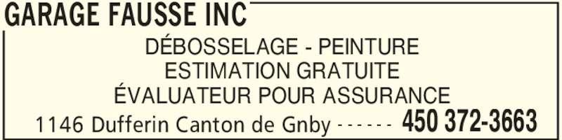 Garage Fausse Inc (450-372-3663) - Annonce illustrée======= - GARAGE FAUSSE INC 1146 Dufferin Canton de Gnby 450 372-3663- - - - - - DÉBOSSELAGE - PEINTURE ESTIMATION GRATUITE ÉVALUATEUR POUR ASSURANCE