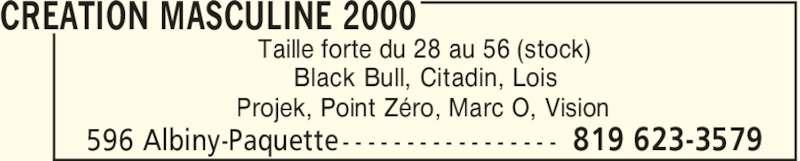 Création Masculine 2000 (819-623-3579) - Annonce illustrée======= - Taille forte du 28 au 56 (stock) Black Bull, Citadin, Lois Projek, Point Zéro, Marc O, Vision CREATION MASCULINE 2000 819 623-3579596 Albiny-Paquette - - - - - - - - - - - - - - - - -