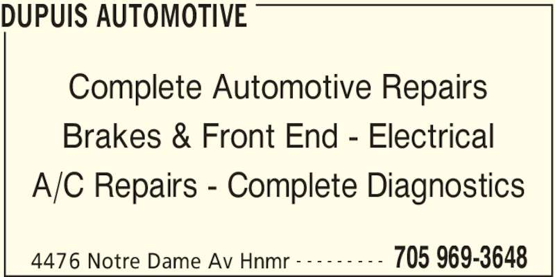 Dupuis Automotive (705-969-3648) - Display Ad - DUPUIS AUTOMOTIVE 4476 Notre Dame Av Hnmr 705 969-3648- - - - - - - - - Complete Automotive Repairs Brakes & Front End - Electrical A/C Repairs - Complete Diagnostics