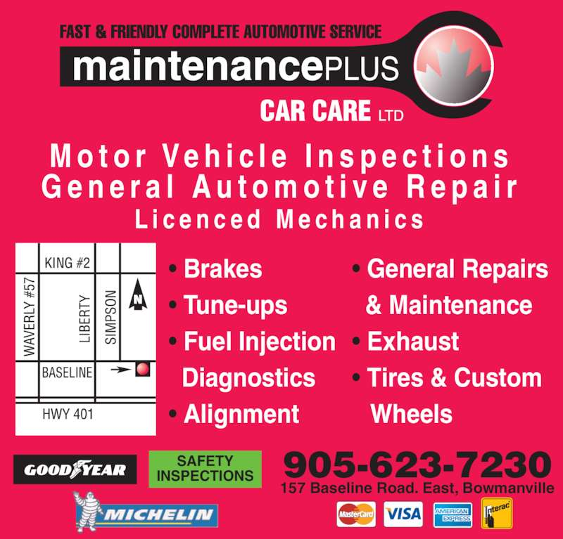 Maintenance Plus Car Care Ltd (905-623-7230) - Display Ad - • General Repairs   & Maintenance • Exhaust • Tires & Custom     Wheels 905-623-7230 157 Baseline Road. East, Bowmanville SAFETY INSPECTIONS M o t o r  V e h i c l e  I n s p e c t i o n s G e n e r a l  A u t o m o t i v e  R e p a i r L i c e n c e d  M e c h a n i c s • Brakes • Tune-ups • Fuel Injection   Diagnostics • Alignment