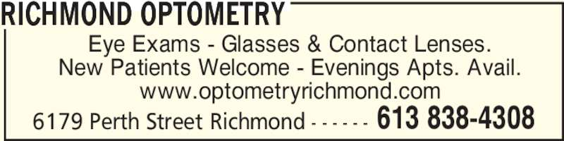 Richmond Optometry (613-838-4308) - Display Ad - RICHMOND OPTOMETRY 6179 Perth Street Richmond - - - - - - 613 838-4308 Eye Exams - Glasses & Contact Lenses. New Patients Welcome - Evenings Apts. Avail. www.optometryrichmond.com