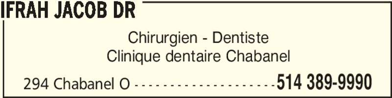 Ifrah Jacob Dr (514-389-9990) - Annonce illustrée======= - 294 Chabanel O - - - - - - - - - - - - - - - - - - - -514 389-9990 Chirurgien - Dentiste Clinique dentaire Chabanel IFRAH JACOB DR