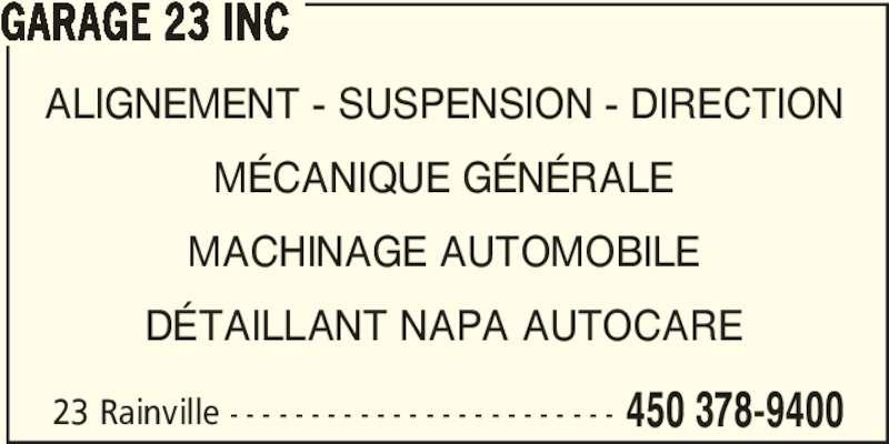 Garage 23 Inc (450-378-9400) - Annonce illustrée======= - 23 Rainville - - - - - - - - - - - - - - - - - - - - - - - - 450 378-9400 GARAGE 23 INC ALIGNEMENT - SUSPENSION - DIRECTION MÉCANIQUE GÉNÉRALE MACHINAGE AUTOMOBILE DÉTAILLANT NAPA AUTOCARE