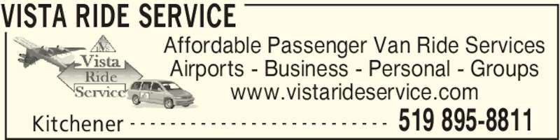 Vista Ride Service (519-895-8811) - Display Ad - www.vistarideservice.com VISTA RIDE SERVICE Kitchener 519 895-8811- - - - - - - - - - - - - - - - - - - - - - - - - - Affordable Passenger Van Ride Services Airports - Business - Personal - Groups