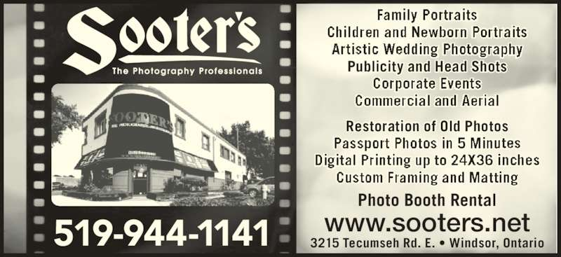 Sooters Photography (519-944-1141) - Display Ad - Publicity and Head Shots Restoration of Old Photos Photo Booth Rental 3215 Tecumseh Rd. E. • Windsor, Ontario www.sooters.net519-944-1141