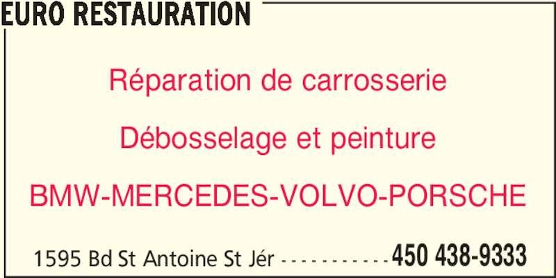 Euro Restauration (450-438-9333) - Annonce illustrée======= - 450 438-9333 EURO RESTAURATION Réparation de carrosserie Débosselage et peinture BMW-MERCEDES-VOLVO-PORSCHE 1595 Bd St Antoine St Jér - - - - - - - - - - -
