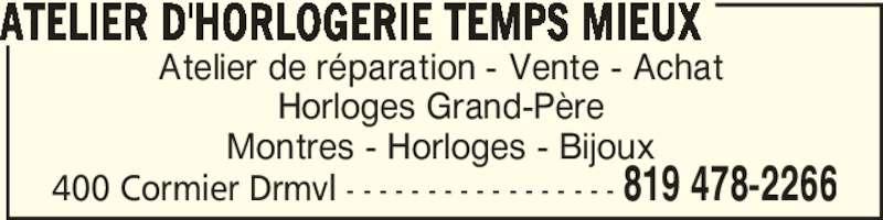 Atelier D'Horlogerie Temps Mieux (819-478-2266) - Annonce illustrée======= - 400 Cormier Drmvl - - - - - - - - - - - - - - - - - 819 478-2266 Atelier de réparation - Vente - Achat Horloges Grand-Père Montres - Horloges - Bijoux ATELIER D'HORLOGERIE TEMPS MIEUX