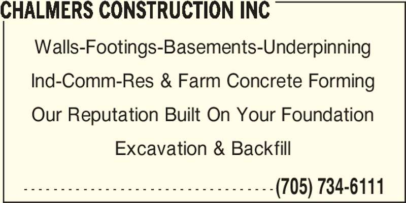Chalmers Construction Inc (705-734-6111) - Display Ad - (705) 734-6111 Walls-Footings-Basements-Underpinning Ind-Comm-Res & Farm Concrete Forming Our Reputation Built On Your Foundation Excavation & Backfill - - - - - - - - - - - - - - - - - - - - - - - - - - - - - - - - - - CHALMERS CONSTRUCTION INC