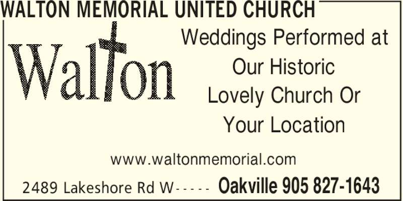 Walton Memorial United Church (905-827-1643) - Display Ad - WALTON MEMORIAL UNITED CHURCH Oakville 905 827-16432489 Lakeshore Rd W- - - - - Weddings Performed at Our Historic Lovely Church Or Your Location www.waltonmemorial.com