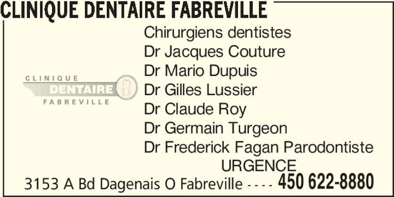 Clinique Dentaire Fabreville (450-622-8880) - Annonce illustrée======= - Dr Frederick Fagan Parodontiste 3153 A Bd Dagenais O Fabreville - - - - 450 622-8880 URGENCE Dr Germain Turgeon CLINIQUE DENTAIRE FABREVILLE Chirurgiens dentistes Dr Jacques Couture Dr Mario Dupuis Dr Gilles Lussier Dr Claude Roy