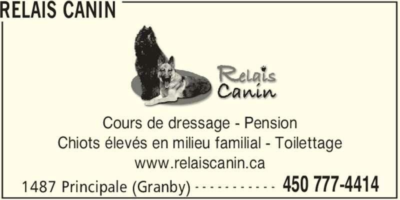 Relais Canin (450-777-4414) - Annonce illustrée======= - RELAIS CANIN 1487 Principale (Granby) 450 777-4414- - - - - - - - - - - Cours de dressage - Pension Chiots élevés en milieu familial - Toilettage www.relaiscanin.ca