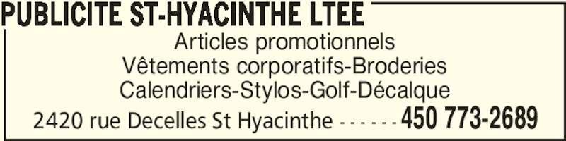 Publicité St-Hyacinthe Ltée (450-773-2689) - Annonce illustrée======= - Articles promotionnels Vêtements corporatifs-Broderies Calendriers-Stylos-Golf-Décalque PUBLICITE ST-HYACINTHE LTEE 450 773-26892420 rue Decelles St Hyacinthe - - - - - -