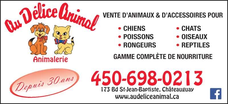 Au Délice Animal (450-698-0213) - Annonce illustrée======= - 450-698-0213 173 Bd St-Jean-Baptiste, Châteauguay www.audeliceanimal.ca GAMME COMPLÈTE DE NOURRITURE  • CHIENS  • POISSONS  • RONGEURS  • CHATS  • OISEAUX  • REPTILES VENTE D'ANIMAUX & D'ACCESSOIRES POUR