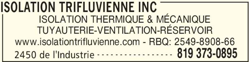 Isolation Trifluvienne Inc (819-373-0895) - Annonce illustrée======= - ISOLATION TRIFLUVIENNE INC 2450 de l'Industrie 819 373-0895- - - - - - - - - - - - - - - - - ISOLATION THERMIQUE & MÉCANIQUE TUYAUTERIE-VENTILATION-RÉSERVOIR www.isolationtrifluvienne.com - RBQ: 2549-8908-66