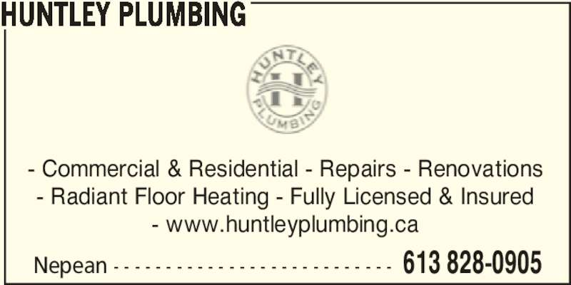 Huntley Plumbing (613-828-0905) - Display Ad - - Commercial & Residential - Repairs - Renovations - Radiant Floor Heating - Fully Licensed & Insured - www.huntleyplumbing.ca Nepean - - - - - - - - - - - - - - - - - - - - - - - - - - - 613 828-0905 HUNTLEY PLUMBING
