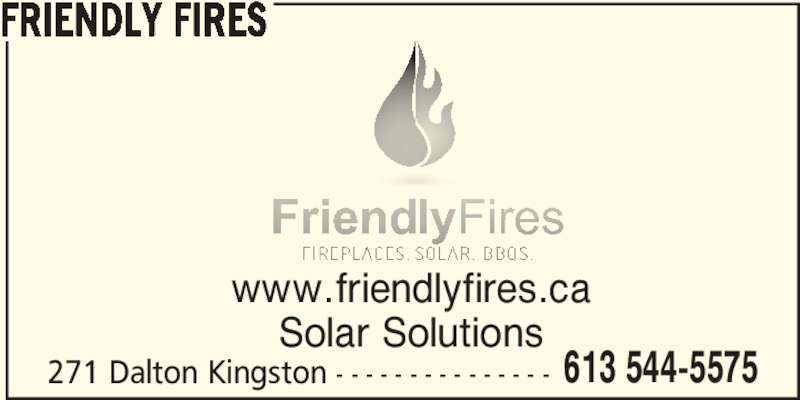 Friendly Fires (613-544-5575) - Display Ad - FRIENDLY FIRES 613 544-5575 www.friendlyfires.ca Solar Solutions 271 Dalton Kingston - - - - - - - - - - - - - - -