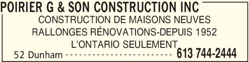 Poirier G & Son Construction Inc (613-744-2444) - Annonce illustrée======= - POIRIER G & SON CONSTRUCTION INC 52 Dunham 613 744-2444- - - - - - - - - - - - - - - - - - - - - - - - CONSTRUCTION DE MAISONS NEUVES RALLONGES RÉNOVATIONS-DEPUIS 1952 L'ONTARIO SEULEMENT