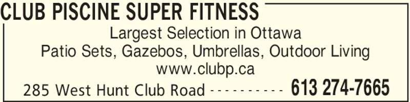 Club Piscine Super Fitness (613-274-7665) - Display Ad - CLUB PISCINE SUPER FITNESS 285 West Hunt Club Road 613 274-7665- - - - - - - - - - Largest Selection in Ottawa Patio Sets, Gazebos, Umbrellas, Outdoor Living www.clubp.ca CLUB PISCINE SUPER FITNESS 285 West Hunt Club Road 613 274-7665- - - - - - - - - - Largest Selection in Ottawa Patio Sets, Gazebos, Umbrellas, Outdoor Living www.clubp.ca