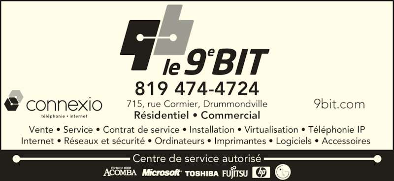 Le 9e Bit (819-474-4724) - Annonce illustrée======= - 9bit.com Centre de service autorisé 819 474-4724 715, rue Cormier, Drummondville Vente • Service • Contrat de service • Installation • Virtualisation • Téléphonie IP Résidentiel • Commercial Internet • Réseaux et sécurité • Ordinateurs • Imprimantes • Logiciels • Accessoires