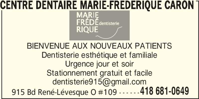 Centre Dentaire Marie-Frédérique Caron (418-681-0649) - Annonce illustrée======= - CENTRE DENTAIRE MARIE-FREDERIQUE CARON 915 Bd René-Lévesque O #109 - - - - - -418 681-0649 BIENVENUE AUX NOUVEAUX PATIENTS Dentisterie esthétique et familiale Urgence jour et soir Stationnement gratuit et facile