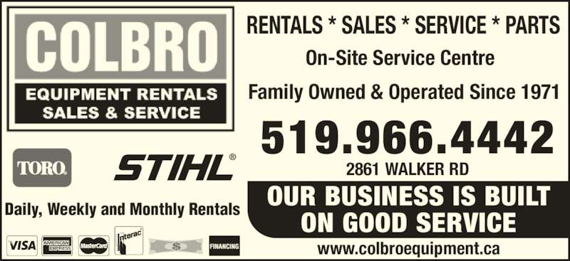 Colbro Equipment Rentals & Sales Company Limited (519-966-4442) - Display Ad - Family Owned & Operated Since 1971 On-Site Service Centre 519.966.4442 2861 WALKER RD OUR BUSINESS IS BUILT ON GOOD SERVICE RENTALS * SALES * SERVICE * PARTS www.colbroequipment.ca Daily, Weekly and Monthly Rentals