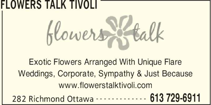 Flowers Talk Tivoli (613-729-6911) - Display Ad - FLOWERS TALK TIVOLI 282 Richmond Ottawa 613 729-6911- - - - - - - - - - - - - Exotic Flowers Arranged With Unique Flare Weddings, Corporate, Sympathy & Just Because www.flowerstalktivoli.com