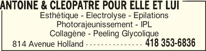 Antoine & Cléopâtre Pour Elle Et Lui (418-353-6836) - Annonce illustrée======= - Collagène - Peeling Glycolique 418 353-6836 ANTOINE & CLEOPATRE POUR ELLE ET LUI 814 Avenue Holland - - - - - - - - - - - - - - - Esthétique - Electrolyse - Epilations Photorajeunissement - IPL