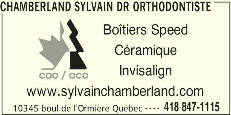 Dr Sylvain Chamberland Orthodontiste (418-847-1115) - Annonce illustrée======= - CHAMBERLAND SYLVAIN DR ORTHODONTISTE   10345 boul de l'Ormière Québec 418 847-1115- - - - Boîtiers Speed Céramique Invisalign www.sylvainchamberland.com