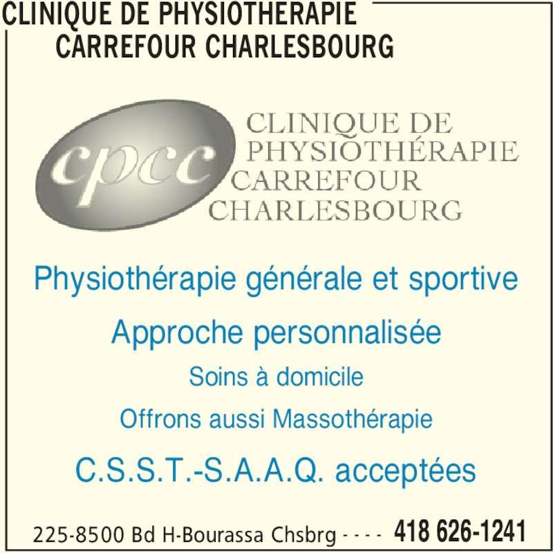 Clinique de Physiothérapie Carrefour Charlesbourg (418-626-1241) - Annonce illustrée======= - CLINIQUE DE PHYSIOTHERAPIE  CARREFOUR CHARLESBOURG  225-8500 Bd H-Bourassa Chsbrg 418 626-1241- - - - Physiothérapie générale et sportive Approche personnalisée Soins à domicile Offrons aussi Massothérapie C.S.S.T.-S.A.A.Q. acceptées