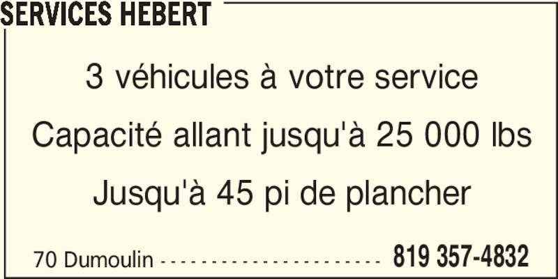 Services Hébert (819-357-4832) - Annonce illustrée======= - 70 Dumoulin - - - - - - - - - - - - - - - - - - - - - - 819 357-4832 SERVICES HEBERT 3 véhicules à votre service Capacité allant jusqu'à 25 000 lbs Jusqu'à 45 pi de plancher