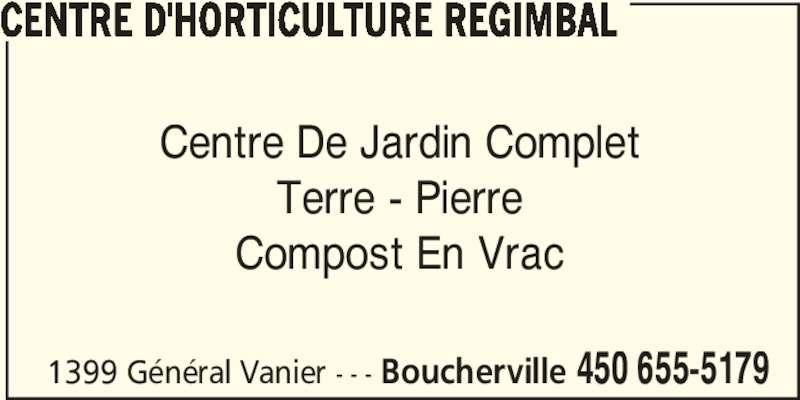 Centre D'Horticulture Régimbal (450-655-5179) - Annonce illustrée======= - Centre De Jardin Complet Terre - Pierre Compost En Vrac 1399 Général Vanier - - - Boucherville 450 655-5179 CENTRE D'HORTICULTURE REGIMBAL