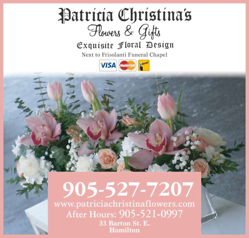 Patricia Christina's Flowers (905-527-7207) - Display Ad - www.patriciachristinaflowers.com After Hours: 905-521-0997 33 Barton St. E. Hamilton Next to Frisolanti Funeral Chapel