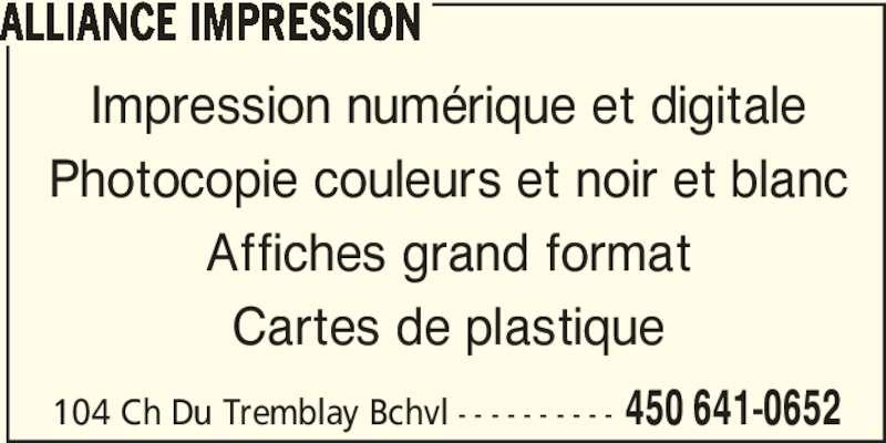 Impression Alliance (450-641-0652) - Annonce illustrée======= - 104 Ch Du Tremblay Bchvl - - - - - - - - - - 450 641-0652 ALLIANCE IMPRESSION Impression numérique et digitale Photocopie couleurs et noir et blanc Affiches grand format Cartes de plastique