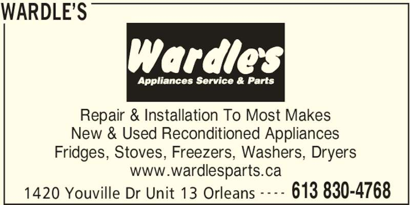Wardle's (613-830-4768) - Display Ad - WARDLE'S 1420 Youville Dr Unit 13 Orleans 613 830-4768- - - - Repair & Installation To Most Makes New & Used Reconditioned Appliances www.wardlesparts.ca Fridges, Stoves, Freezers, Washers, Dryers