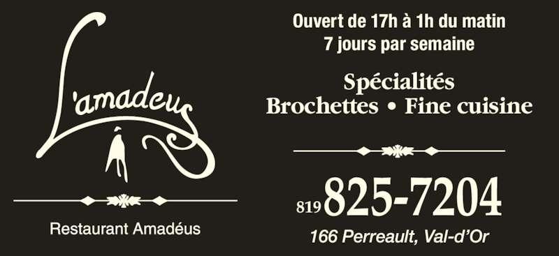 Restaurant L'Amadéus (819-825-7204) - Annonce illustrée======= - 825-7204819 7 jours par semaine Spécialités Brochettes • Fine cuisine Ouvert de 17h à 1h du matin 166 Perreault, Val-d'Or