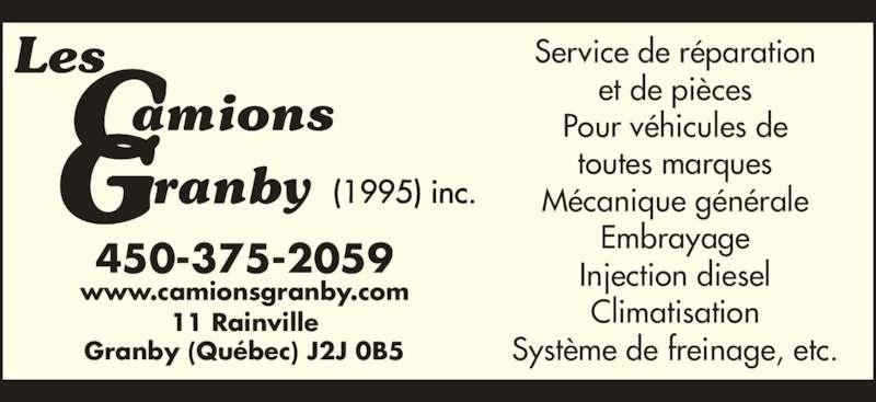 Les Camions Granby 1995 Inc (450-375-2059) - Annonce illustrée======= - 11 Rainville Granby (Québec) J2J 0B5 Service de réparation et de pièces Pour véhicules de toutes marques Mécanique générale Embrayage Injection diesel Climatisation Système de freinage, etc. 450-375-2059 www.camionsgranby.com