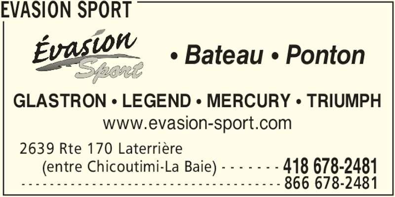 Evasion Sport (418-678-2481) - Annonce illustrée======= - 2639 Rte 170 Laterrière      (entre Chicoutimi-La Baie) - - - - - - - 418 678-2481 GLASTRON π LEGEND π MERCURY π TRIUMPH www.evasion-sport.com 866 678-2481- - - - - - - - - - - - - - - - - - - - - - - - - - - - - - - - - - - - - π Bateau π Ponton EVASION SPORT