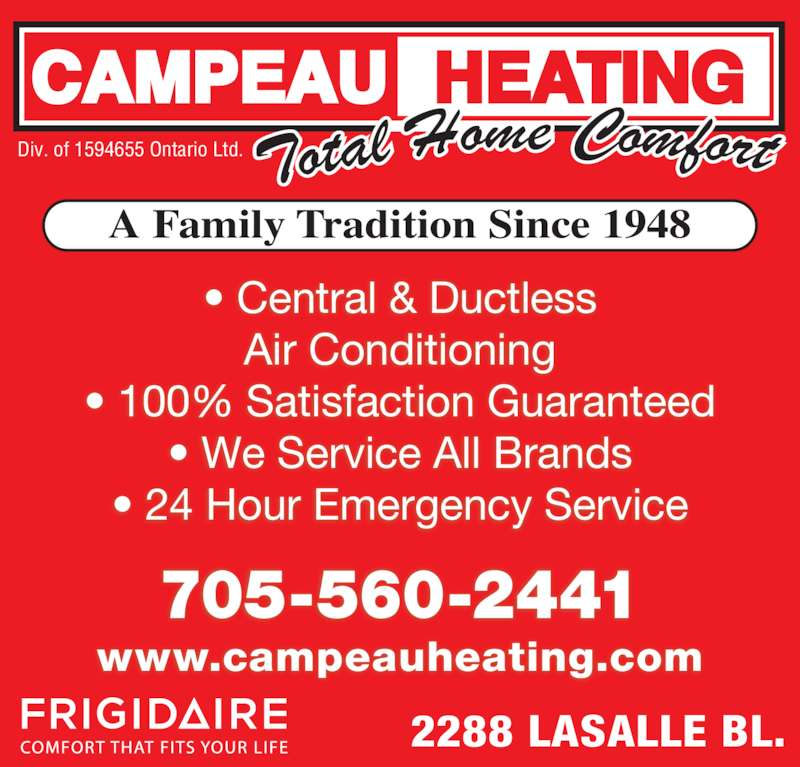 Campeau Heating (705-560-2441) - Display Ad - • 100% Satisfaction Guaranteed • We Service All Brands • 24 Hour Emergency Service 705-560-2441 2288 LASALLE BL. www.campeauheating.com A Family Tradition Since 1948 Div. of 1594655 Ontario Ltd. • Central & Ductless Air Conditioning