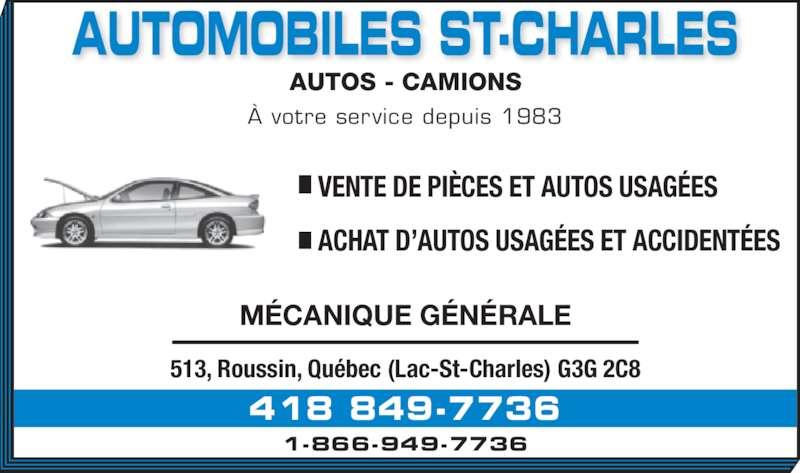 Automobiles St-Charles (418-849-7736) - Annonce illustrée======= - AUTOS - CAMIONS À votre service depuis 1983 • VENTE DE PIÈCES ET AUTOS USAGÉES • ACHAT D'AUTOS USAGÉES ET ACCIDENTÉES 513, Roussin, Québec (Lac-St-Charles) G3G 2C8 418 849-7736 1-866-949-7736 MÉCANIQUE GÉNÉRALE AUTOMOBILES ST-CHARLES