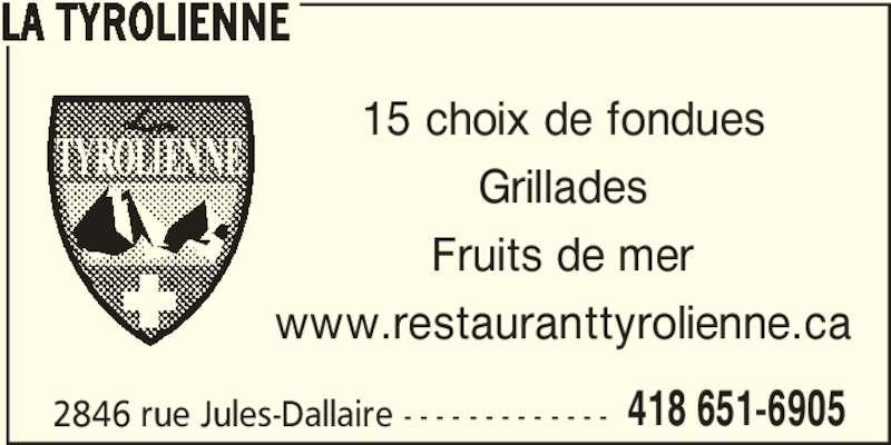 Restaurant La Tyrolienne (418-651-6905) - Annonce illustrée======= - LA TYROLIENNE 2846 rue Jules-Dallaire - - - - - - - - - - - - - 418 651-6905 15 choix de fondues Grillades Fruits de mer www.restauranttyrolienne.ca