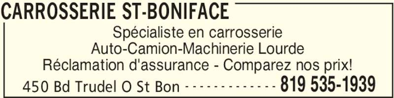 Carrosserie St-Boniface (819-535-1939) - Annonce illustrée======= - Réclamation d'assurance - Comparez nos prix! CARROSSERIE ST-BONIFACE 450 Bd Trudel O St Bon 819 535-1939- - - - - - - - - - - - - Spécialiste en carrosserie Auto-Camion-Machinerie Lourde