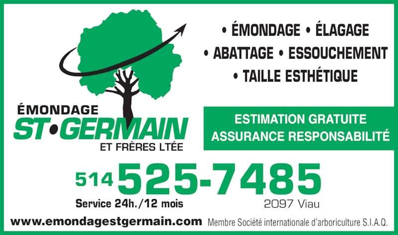 Emondage St-Germain & Frères Ltée (514-525-7485) - Annonce illustrée======= - 2097 Viau • ÉMONDAGE • ÉLAGAGE • ABATTAGE • ESSOUCHEMENT • TAILLE ESTHÉTIQUE ESTIMATION GRATUITE ASSURANCE RESPONSABILITÉ 514525-7485 Service 24h./12 mois Membre Société internationale d'arboriculture S.I.A.Q.www.emondagestgermain.com