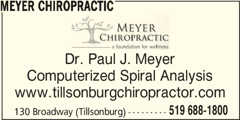 Meyer Chiropractic (519-688-1800) - Display Ad - Dr. Paul J. Meyer Computerized Spiral Analysis www.tillsonburgchiropractor.com 130 Broadway (Tillsonburg) - - - - - - - - - 519 688-1800 MEYER CHIROPRACTIC