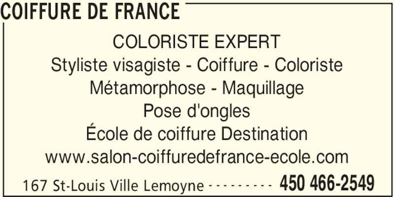 Coiffure De France (450-466-2549) - Annonce illustrée======= - COIFFURE DE FRANCE 167 St-Louis Ville Lemoyne 450 466-2549- - - - - - - - - COLORISTE EXPERT Styliste visagiste - Coiffure - Coloriste Métamorphose - Maquillage Pose d'ongles École de coiffure Destination www.salon-coiffuredefrance-ecole.com