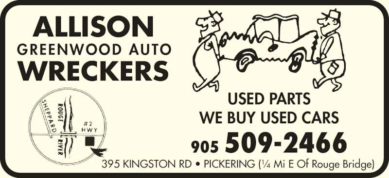Allison Greenwood Auto Wreckers (905-509-2466) - Display Ad - ALLISON WRECKERS GREENWOOD AUTO USED PARTS WE BUY USED CARS 395 KINGSTON RD • PICKERING (¼ Mi E Of Rouge Bridge) 905 509-2466